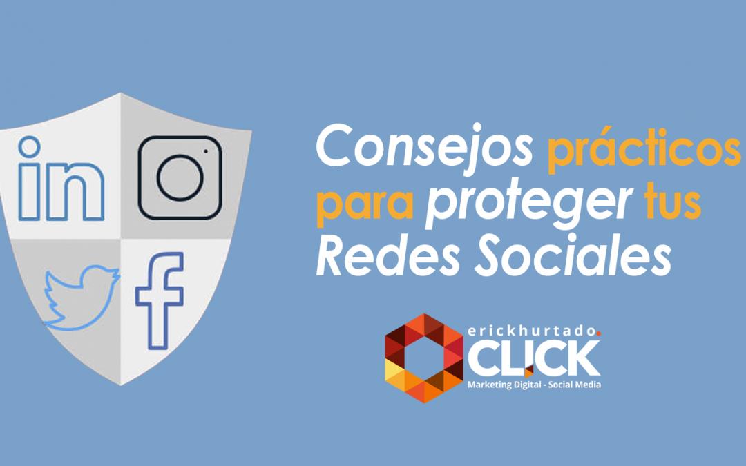CONSEJOS PRÁCTICOS PARA PROTEGER TUS REDES SOCIALES