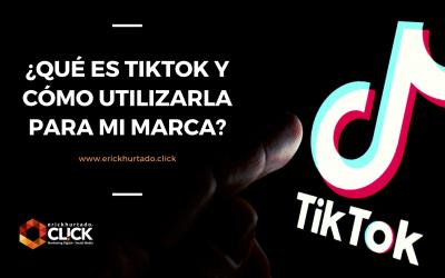 ¿Qué es TikTok y cómo utilizarla para mi marca?
