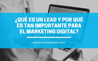 ¿Qué es un lead y por qué es tan importante para el Marketing Digital?