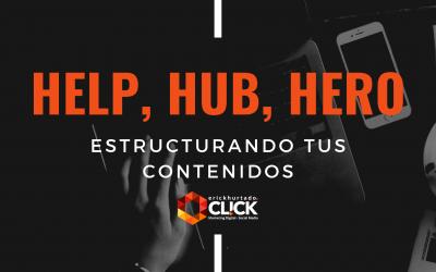 Help, hub, hero: estructurando tus contenidos
