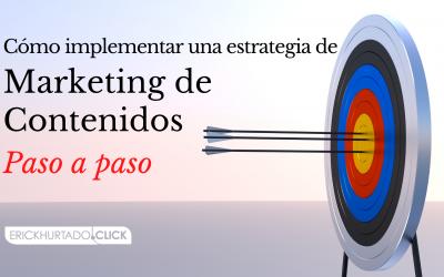 Cómo implementar una estrategia de Marketing de Contenidos paso a paso.