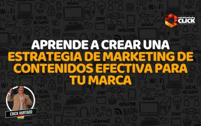 Aprende a crear una estrategia de Marketing de Contenidos efectiva para tu marca