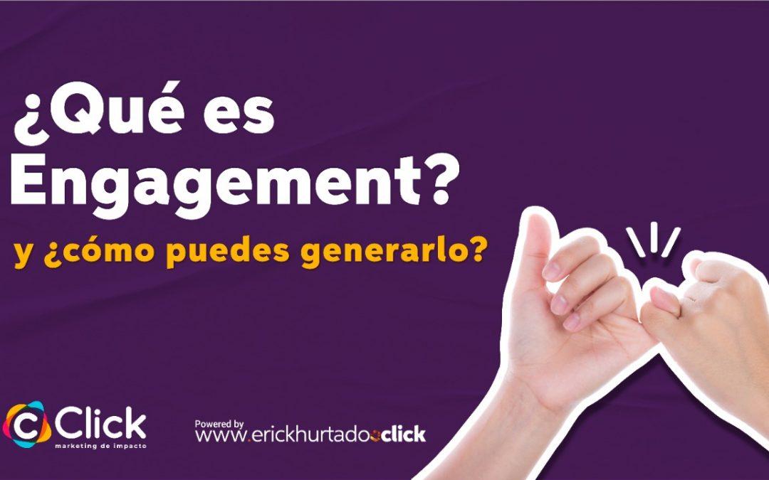 ¿Qué es Engagement y cómo puedes generarlo?